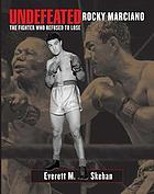 Undefeated Rocky Marciano : the fighter who refused to lose