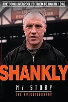 Shankly : my story : the autobiography : unique 50th anniversary edition