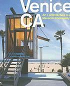 Venice, CA : art + architecture in a maverick community