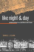 Like night & day : unionization in a southern mill town