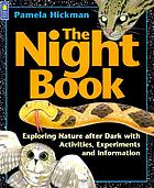 The night book : exploring nature after dark with activities, experiments, and information