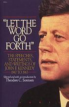 Let the word go forth&quot; : the speeches, statements, and writings of John F. Kennedy