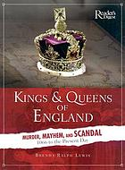 Kings & queens of England : murder, mayhem, and scandal : 1066 to the present day