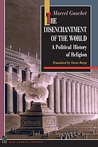 The disenchantment of the world : a political history of religion