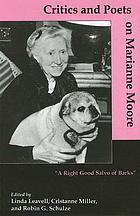 "Critics and poets on Marianne Moore : ""A right good salvo of barks"""
