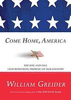 Come home, America : the rise and fall (and redeeming promise) of our country