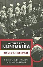 Witness to Nuremberg : the chief American interpreter at the war crimes trials