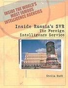 Inside Russia's SVR : the foreign intelligence service