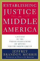 Establishing justice in Middle America a history of the United States Court of Appeals for the Eighth Circuit