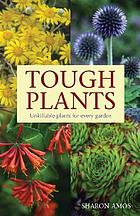 Tough plants : unkillable plants for every garden