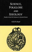 Science, folklore, and ideology : studies in the life sciences in ancient Greece