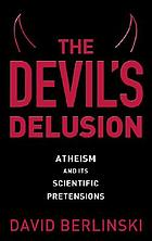 The Devil's delusion : atheism and its scientific pretensions