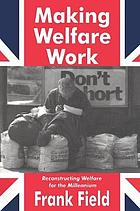 Making welfare work : reconstructing welfare for the millennium