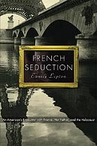 French seduction : an American's encounter with France, her father, and the Holocaust