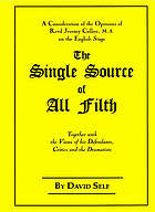 The single source of all filth : a consideration of the opinions of Revd Jeremy Collier, M.A. on the English stage : together with the views of his defendants, critics and the dramatists