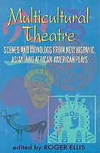 Multicultural theatre : scenes and monologs from new Hispanic, Asian, and African-American plays