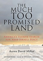 The much too promised land America's elusive search for Arab-Israeli peace