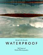 Waterproof : water in photography since 1852