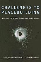 Challenges to peacebuilding : managing spoilers during conflict resolution
