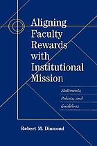 Aligning faculty rewards with institutional mission : statements, policies and guidelines