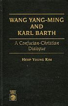 Wang Yang-ming and Karl Barth : a Confucian-Christian dialogue