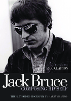 Jack Bruce : composing himself : the authorised biography