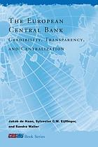 The European Central Bank : credibility, transparency, and centralization