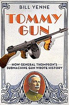 Tommy gun : how General Thompson's submachine gun wrote history