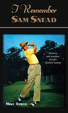 I remember Sam Snead : memories and anecdotes  of golf's Slammin' Sammy
