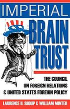 Imperial brain trust : the Council on Foreign Relations and United States foreign policy