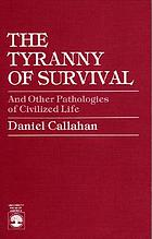 The tyranny of survival; and other pathologies of civilized life