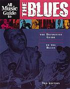 All music guide to the blues : the definitive guide to the blues