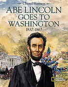 Abe Lincoln goes to Washington, 1837-1865