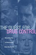 The quest for drug control : politics and federal policy in a period of increasing substance abuse, 1963-1981