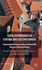 Local governance in Central and Eastern Europe : comparing performance in the Czech Republic, Hungary, Poland and Russia