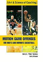 Motion game offenses for men's and women's basketball