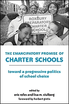 The emancipatory promise of charter schools : toward a progressive politics of school choice