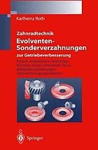 Zahnradtechnik - Evolventen -Sonderverzahnungen zur Getriebeverbesserung : Evoloid-, Komplement-, Keilschräg-, Konische-, Konus-, Kronenrad-, Torus- und historische Verzahnungen