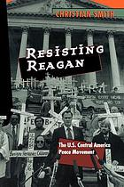 Resisting Reagan the U.S. Central America peace movement