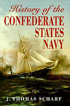 History of the Confederate States navy from its organization to the surrender of its last vessel. Its stupendous struggle with the great navy of the United States; the engagements fought in the rivers and harbors of the South, and upon the high seas; blockade-running, first use of iron-clads and torpedoes, and privateer history