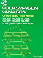 Volkswagen Vanagon : official factory repair manual, 1980, 1981, 1982, 1983, 1984, 1985, 1986, 1987, 1988, 1989, 1990, 1991, including diesel, syncro, and camper