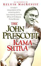 The John Prescott kama sutra : a modern interpretation of the ancient guide to lovemaking, from the Office of the Deputy Prime Minister