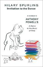 Invitation to the dance : a guide to Anthony Powell's Dance to the music of time