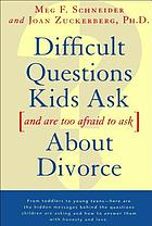 Difficult questions kids ask--and are afraid to ask--about divorce