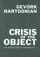 Crisis of the object : the architecture of theatricality