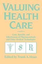 Valuing health care : costs, benefits, and effectiveness of pharmaceuticals and other medical technologies