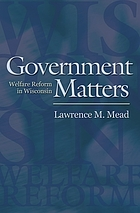 Government matters : welfare reform in Wisconsin