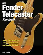 The Fender Telecaster handbook : how to buy, maintain, set up, troubleshoot, and modify your Tele