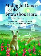 Midnight dance of the snowshoe hare : poems of Alaska