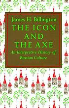 The icon and the axe : an interpretive history of Russian culture
